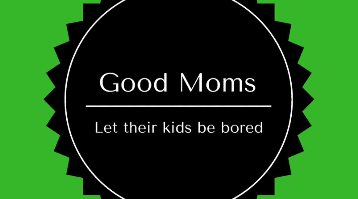 good moms let their kids be bored